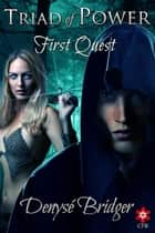 Triad Of Power - First Quest ebook by Denyse Bridger