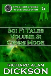 Sci Fi Tales, Volume 3: Crisis Mode ebook by Richard Alan Dickson
