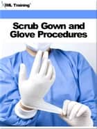 Scrub Gown and Glove Procedures (Surgical) ebook by IML Training