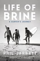 Life of Brine - A Surfer's Journey ebook by