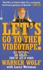 Let's Go to the Videotape ebook by Warner Wolf,Larry Weisman