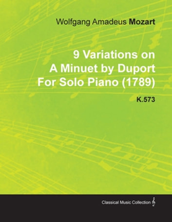 9 Variations on a Minuet by Duport by Wolfgang Amadeus Mozart for Solo Piano (1789) K.573 ebook by Wolfgang Amadeus Mozart