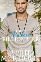 The Aimless Billionaire ebook by