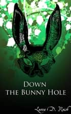 Down the Bunny Hole ebook by Leona D. Reish