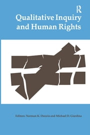 Qualitative Inquiry and Human Rights ebook by Norman K Denzin,Michael D Giardina