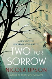 Two for Sorrow - A New Mystery Featuring Josephine Tey ebook by Nicola Upson