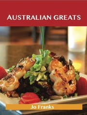 Australian Greats: Delicious Australian Recipes, The Top 73 Australian Recipes ebook by Franks Jo