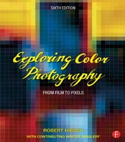 Exploring Color Photography - From Film to Pixels ebook by Robert Hirsch