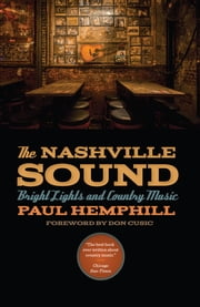 The Nashville Sound - Bright Lights and Country Music ebook by Paul Hemphill