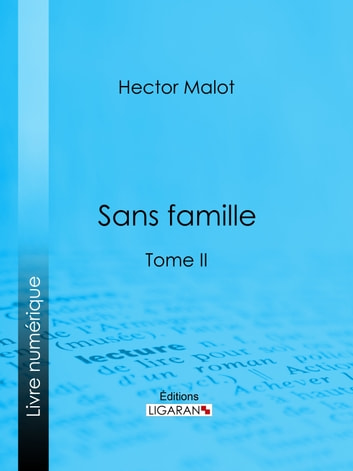 Sans famille - Tome II ebook by Hector Malot,Ligaran