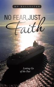 No Fear, Just Faith - Letting Go of the Past ebook by MP Ballester