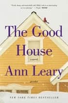 The Good House - A Novel eBook by Ann Leary