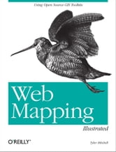 Web Mapping Illustrated - Using Open Source GIS Toolkits ebook by Tyler Mitchell