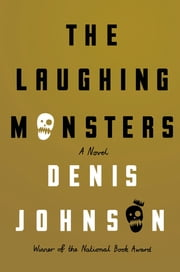 The Laughing Monsters - A Novel ebook by Denis Johnson