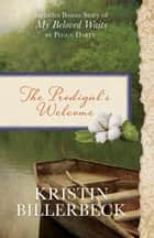 The Prodigal's Welcome - Includes Bonus Story of My Beloved Waits by Peggy Darty ebook by Kristin Billerbeck, Peggy Darty