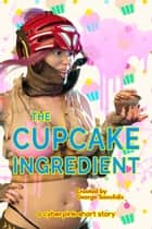 The Cupcake Ingredient - A Cyberpink Short Story ebook by George Saoulidis