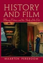 History and Film - Moving Pictures and the Study of the Past ebook by Maarten Pereboom