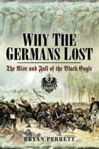 Why the Germans Lost ebook by Bryan Perrett