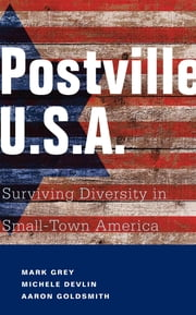 Postville: USA - Surviving Diversity in Small-Town America ebook by Mark A Grey,Michele Devlin,Aaron Goldsmith