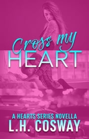 Cross My Heart ebook by L.H. Cosway