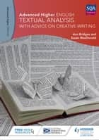 Advanced Higher English: Textual Analysis (with advice on Creative Writing) ebook by Ann Bridges,Susan MacDonald