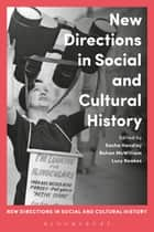 New Directions in Social and Cultural History ebook by Sasha Handley, Rohan McWilliam, Prof. Lucy Noakes