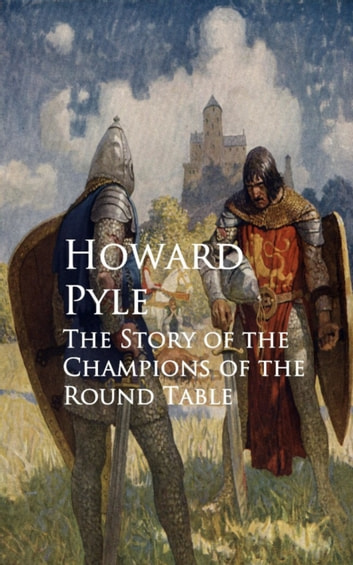 The Story of the Champions of the Round Table ebook by Howard Pyle