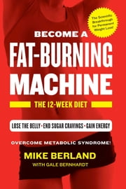 Fat-Burning Machine - The 12-Week Diet ebook by Mike Berland