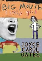 Big Mouth & Ugly Girl ebook by Joyce Carol Oates