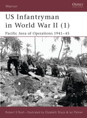 US Infantryman in World War II (1) - Pacific Area of Operations 1941?45 ebook by Elizabeth Sharp,Robert Rush