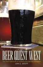 Beer Quest West - The Craft Brewers of Alberta and British Columbia ebook by Jon C. Stott