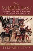 The Middle East - 2000 Years Of History From The Rise Of Christianity to the Present Day ebook by