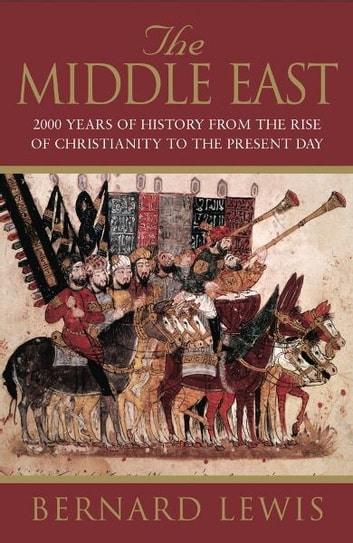 The Middle East - 2000 Years Of History From The Rise Of Christianity to the Present Day ebook by Bernard Lewis