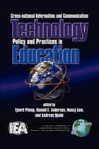 Cross-National Information and Communication Technology Policies and Practices in Education ebook by Tjeerd Plomp,Ronald E. Anderson,Nancy Law,Andreas Quale