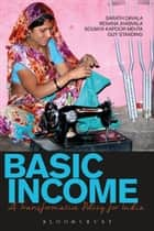 Basic Income - A Transformative Policy for India ebook by Renana Jhabvala, Prof. Guy Standing, Mr Sarath Davala,...