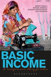Basic Income - A Transformative Policy for India ebook by Renana Jhabvala,Prof. Guy Standing,Mr Sarath Davala,Soumya Kapoor Mehta Mehta