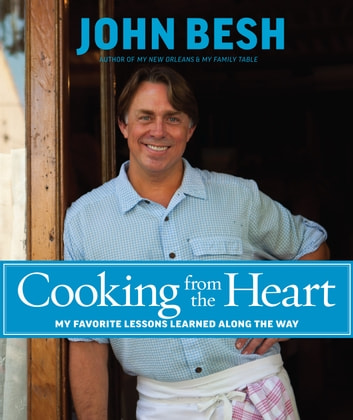 Cooking from the Heart - My Favorite Lessons Learned Along the Way ebook by Besh, John