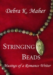 Stringing Beads: Musings of a Romance Writer ebook by Debra K. Maher