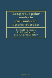 Long Wave Polar Modes in Semiconductor Heterostructures ebook by C. Trallero-Giner,R. Pérez-Alvarez,F. García-Moliner