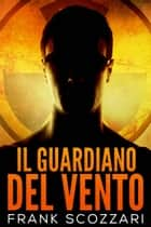 Il Guardiano del Vento ebook by Frank Scozzari