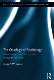 The Ontology of Psychology - Questioning Foundations in the Philosophy of Mind ebook by Linda A.W. Brakel