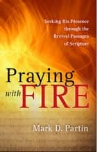 Praying with Fire ebook by Dr. Partin Mark