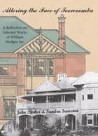 Altering the Face of Toowoomba - A Reflection on Selected Works of William Hodgen Jnr. ebook by John Parker, Sandra Searston