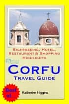 Corfu, Greece Travel Guide - Sightseeing, Hotel, Restaurant & Shopping Highlights (Illustrated) ebook by Katherine Higgins