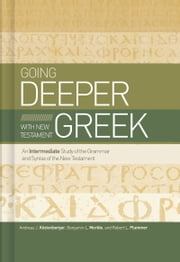 Going Deeper with New Testament Greek - An Intermediate Study of the Grammar and Syntax of the New Testament ebook by Andreas J. Köstenberger,Benjamin L Merkle,Robert L. Plummer