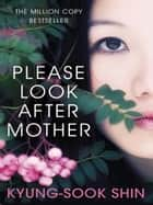 Please Look After Mother - The million copy bestseller ebook by Kyung-Sook Shin