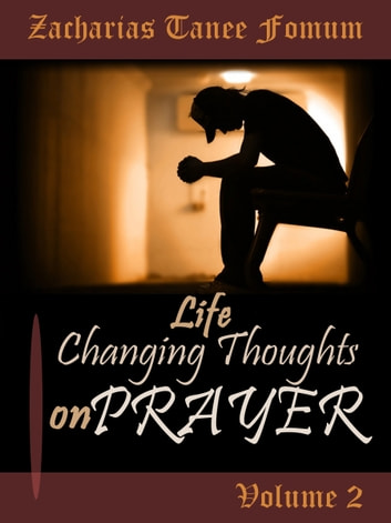 Life-Changing Thoughts on Prayer (Volume II) ebook by Zacharias Tanee Fomum