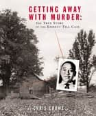 Getting Away with Murder - The True Story of the Emmett Till Case ebook by Chris Crowe