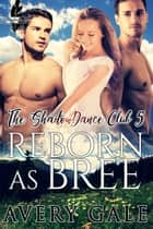 Reborn as Bree ebook by Avery Gale