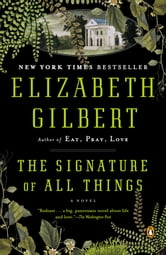 The Signature of All Things - A Novel ebook by Elizabeth Gilbert